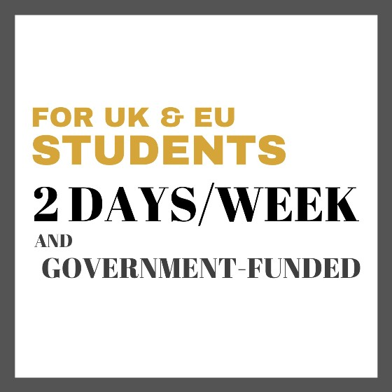 2 Days/Week and Government Funded for UK and EU students